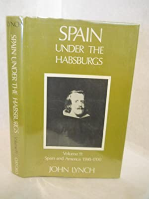 Spain under the Habsburgs. Volume Two: Spain and America, 1598-1700.: Lynch, John