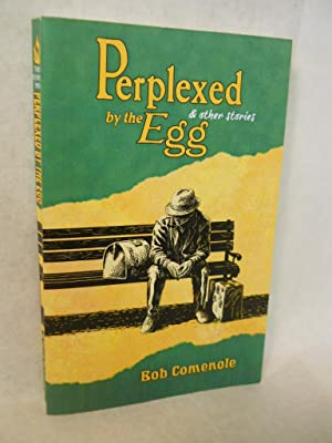 Perplexed by the Egg & Other Stories. SIGNED by author: Comenole, Bob