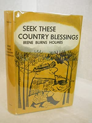 Seek These Country Blessings. SIGNED by author: Holmes, Irene Burns.