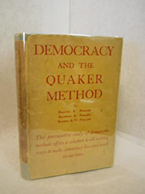 Democracy and the Quaker Method: Pollard, Francis E., Beatrice E. and Robert S.W.