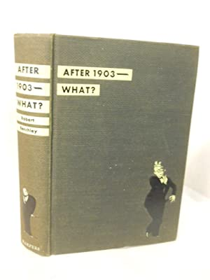 After 1903 -- What?: Benchley, Robert.