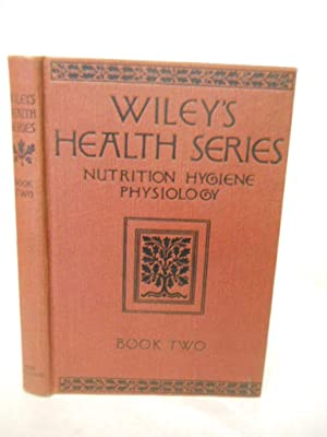Wiley's Health Series: Nutrition/ Hygience/ Physiology. Book Two: Wiley, Harvey W.