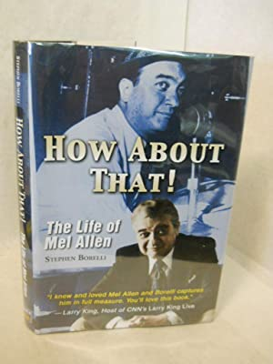 How About That! The Life of Mel Allen. SIGNED by author: Borelli, Stephen.
