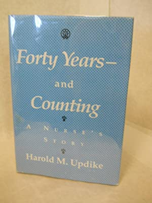 Forty Years--And Counting: A Nurse's Story. SIGNED by author: Updike, Harold M.