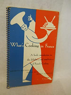 What's Cooking in France: a lively introduction to the delights -- and simplicity -- of French ...