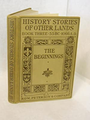 The Beginnings. Book Three, 55 B.C. - 1066 A.D. History stories of other lands.: Terry, Arthur Guy,...