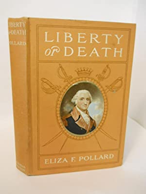 Liberty or Death: a story of the Green Mountain Boys in the American Revolution: Pollard, Eliza F.