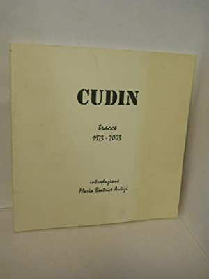 Cudin [Giampietro]: Tracce 1973-2003. SIGNED by Cudin: Autizi, Maria Beatrice, introduction