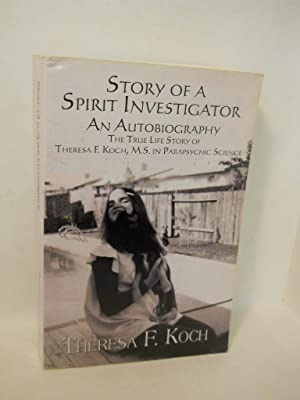 Story of a Spirit Investigator: an autobiography. SIGNED by author: Koch, Theresa F.