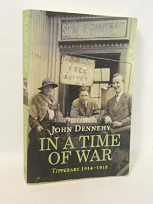 In a Time of War: Tipperary 1914-1918: Dennehy, John