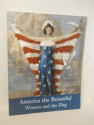 America the Beautiful: Women and the Flag: Grace, Trudie A. with David B. Dearinger & Lordes M. ...