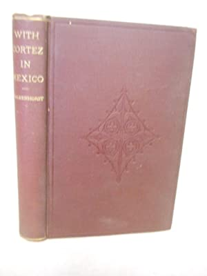 With Cortez in Mexico, a historical romance: Falkenhorst, C. Adapted by Elise L. Lathrop