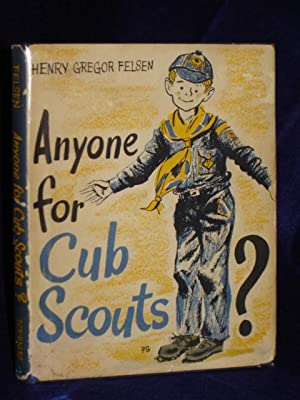 Anyone for Cub Scouts?: Felsen, Henry Gregor