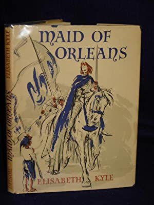 Maid of Orleans: the Story of Joan: Kyle, Elisabeth