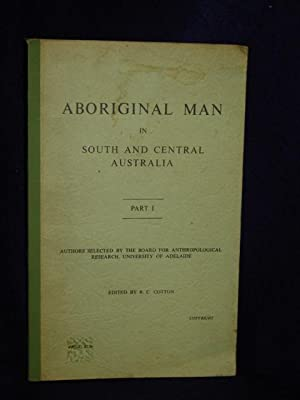 Aboriginal Man in South and Central Australia: Part I: Cotton, B.C., editor