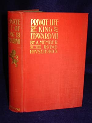 The Private Life of King Edward VII (Prince of Wales, 1841-1901): A Member of the Royal Household
