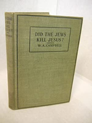 Did the Jews Kill Jesus? and the Myth of the Resurrection: Campbell, W.A.