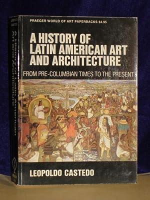 A History of Latin American Art and: Castedo, Leopoldo