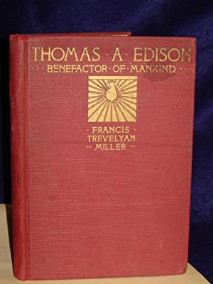 Thomas A. Edison, Benefactor of Mankind: the romantic life story of the world's greatest ...