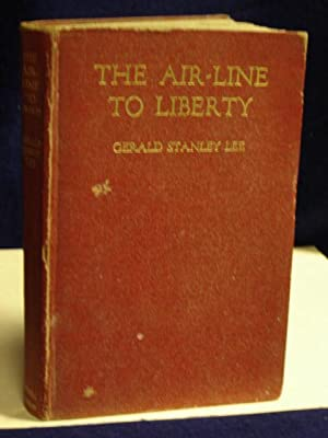 The Air-line to Liberty: a prospectus for all nations: Lee, Gerald Stanley