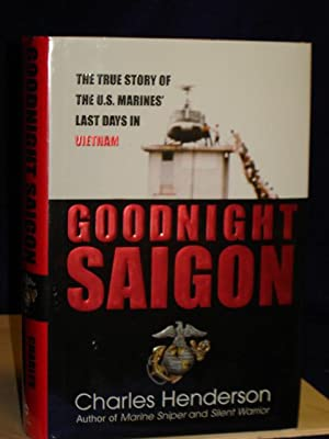 Goodnight Saigon: the true story of the: Henderson, Charles