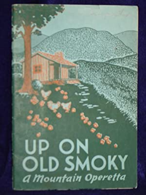 Up on Old Smoky, an Operetta: based on folk songs and folk lore of the South Appalachians: Lorenz, ...