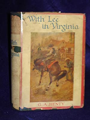 With Lee in Virginia: a story of the American Civil War: Henty, G.A.