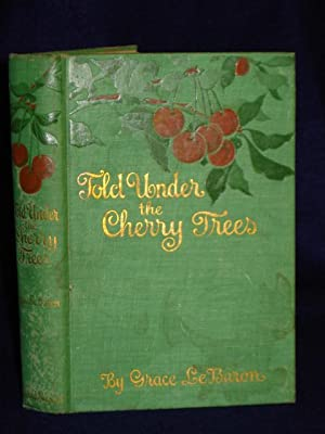 Told Under the Cherry Trees: a book for the young: Le Baron, Grace