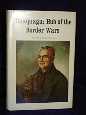 Onaquaga: Hub of the Border Wars of the American Revolution in New York State.: Hinman, Marjory ...