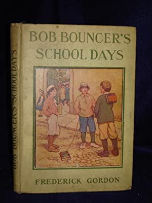 Bob Bouncer's Schooldays or The Doings of: Gordon, Frederick