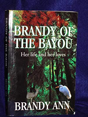 Brandy of the Bayou: her life and her loves. SIGNED by author: Ann, Brandy