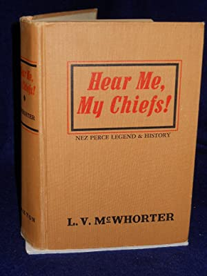 Here Me, My Chiefs! Nez Perce History and Legend: McWhorter, L.V.