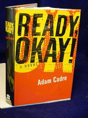 Ready, Okay!: a novel: Cadre, Adam.