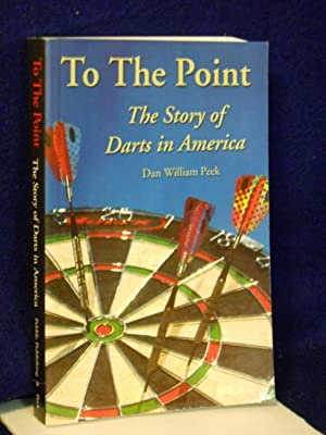 To the Point: The Story of Darts in America including a history of the sport in Great Britain &...