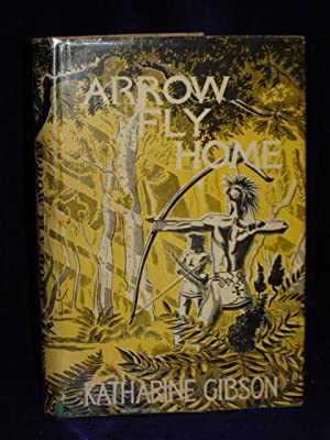 Arrow Fly Home: Gibson, Katharine