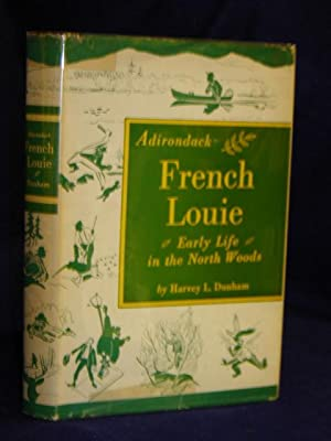 Adirondack French Louie: early life in the North Woods: Dunham, Harvey L.