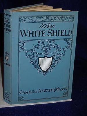 The White Shield: Mason, Caroline Atwater