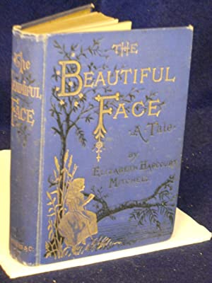 The Beautiful Face: a tale. Fourth Edition: Mitchell, Elizabeth Harcourt