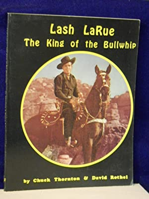 Lash LaRue, the King of the Bullwhip. SIGNED by LaRue: Thornton, Chuck and David Rothel