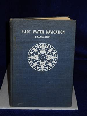 Pilot Water Navigation: a short treatise for the use of yachtsmen.: Stanworth, Commander C. S.