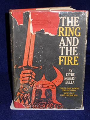The Ring and the Fire: Stories from Wagner's Nibelung Operas: Bulla, Clyde Robert