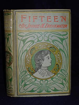 Fifteen: a Story for Girls: Drinkwater, Jennie M.