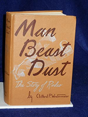 Man, Beast, Dust: the Story of Rodeo: Westermeier, Clifford P.