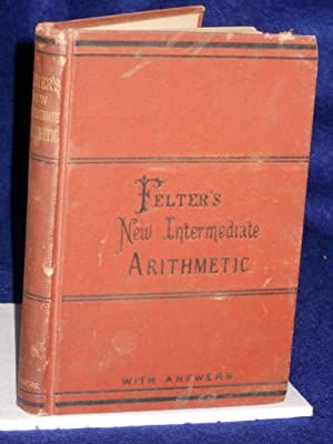 Felter's New Intermediate Arithmetic Containing Oral and WrittenProblems.Second Book. (Natural...
