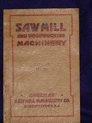 Saw Mill and Woodworking Machinery: catalog no. 30: American Saw Mill Machinery Co.
