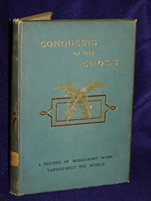 Conquests of the Cross: Vol. IV [a record of missionary workthroughout the world]: Hodder, Edwin, ...