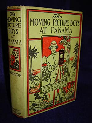 The Moving Picture Boys at Panama or Stirring Adventures along theGreat Canal: Appleton, Victor