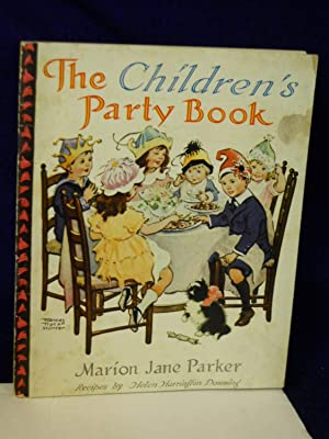 The Children's Party Book: Parker, Marion Jane and Helen Harrington Downing.