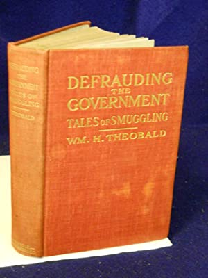 Defrauding the Government: true tales of smuggling, from the note-book of a confidential agent of ...