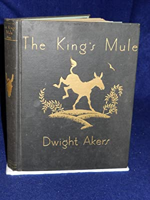 The King's Mule. SIGNED by author: Akers, Dwight.